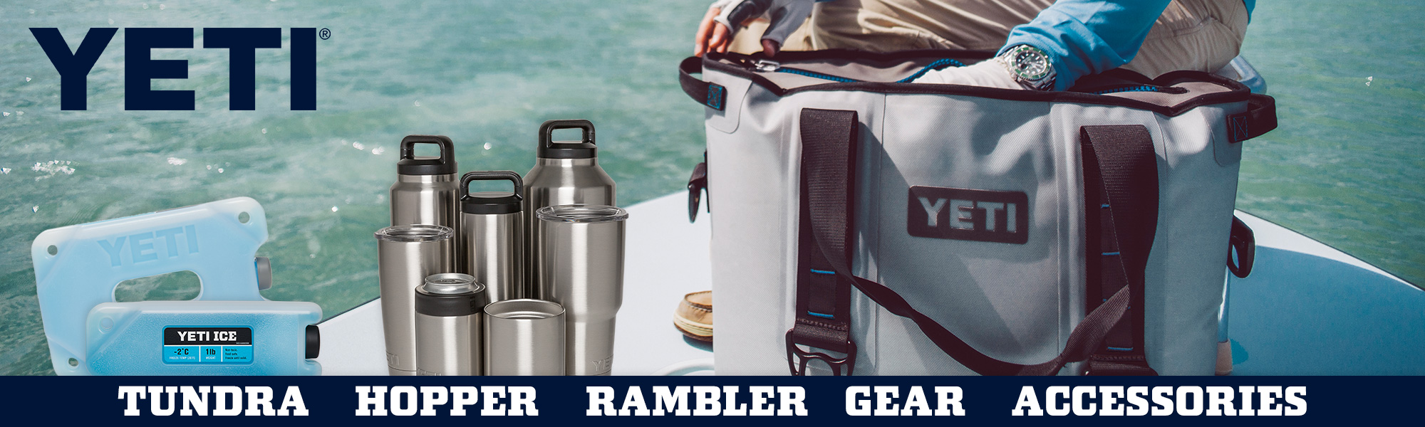We carry all the latest YETI products - Tundra, Hopper, Rambler and more